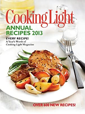 Cooking Light Annual Recipes 2013 Every Recipea Years Worth Of Cooking Light Magazine
