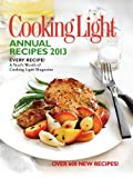 img - for Cooking Light Annual Recipes 2013: Every Recipe...A Year's Worth of Cooking Light Magazine book / textbook / text book