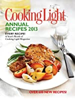 Cooking Light Annual Recipes 2013: Every Recipe...A Year's Worth of Cooking Light Magazine