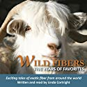 Wild Fibers: Five Years of Favorites  by Linda Cortright Narrated by Linda Cortright