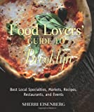 Food Lovers' Guide to Brooklyn: Best Local Specialties, Markets, Recipes, Restaurants, and Events (Food Lovers' Series)
