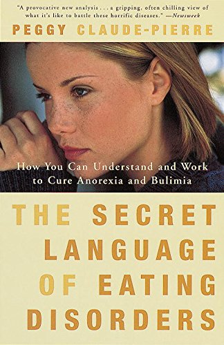 The Secret Language of Eating Disorders: How You Can Understand and Work to Cure Anorexia and Bulimia