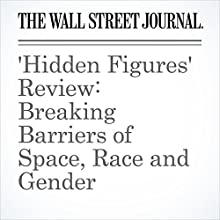 'Hidden Figures' Review: Breaking Barriers of Space, Race and Gender Other by Joe Morgenstern Narrated by Paul Ryden