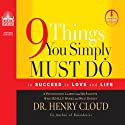 9 Things You Simply Must Do: To Succeed in Love and Life (       UNABRIDGED) by Henry Cloud Narrated by Henry Cloud