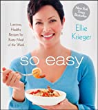 By Ellie Krieger So Easy: Luscious, Healthy Recipes for Every Meal of the Week (1st Edition)