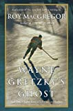 "Roy MacGregor, ""Wayne Gretzky's Ghost: And Other Tales from a Lifetime in Hockey"" (Random House Canada, 2011)"