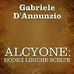 Alcyone: dodici liriche scelte [Alcyone: 12 Selected Poems] | Gabriele D'Annunzio