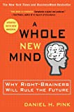 A Whole New Mind: Why Right-Brainers Will Rule the Future [Kindle Edition]