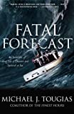 img - for Fatal Forecast: An Incredible True Tale of Disaster and Survival at Sea Fatal Forecast book / textbook / text book