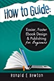 img - for How to Guide:: Easier, Faster EBook Design & Publishing for Beginners book / textbook / text book