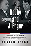 img - for Bobby and J. Edgar: The Historic Face-Off Between the Kennedys and J. Edgar Hoover That Transformed America book / textbook / text book