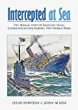 img - for Intercepted at Sea: An Investigation into the Human Cost of Insecure Naval Communications During Two World Wars book / textbook / text book