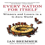 Every Nation for Itself: Winners and Losers in a G-Zero World | [Ian Bremmer]
