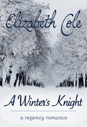 A Winter's Knight: A Regency Romance by Elizabeth Cole