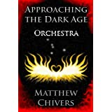 Approaching the Dark Age - Orchestra (Approaching the Dark Age Series)