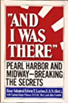 And I Was There: Pearl Harbor and Mid...