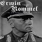 Erwin Rommel: The Life and Career of the Desert Fox Hörbuch von  Charles River Editors Gesprochen von: Colin Fluxman