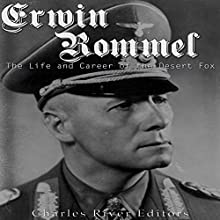 Erwin Rommel: The Life and Career of the Desert Fox Audiobook by  Charles River Editors Narrated by Colin Fluxman