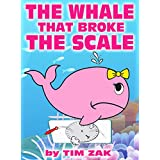 Children's Books: THE WHALE THAT BROKE THE SCALE (Fun, Cute, Rhyming Bedtime Story for Toddlers & Beginner Readers about Wendy the Whale That Broke the Scale!)
