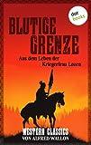 Blutige Grenze - Aus dem Leben der Kriegerfrau Lozen: Western-Classics-Roman - Band 8 (Western Classics)