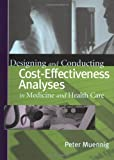 img - for By Peter Muennig - Designing and Conducting Cost-Effectiveness Analyses in Medicine and Health Care: 1st (first) Edition book / textbook / text book