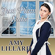 Just Plain Sadie: Wells Landing, Book 4 Audiobook by Amy Lillard Narrated by Rebecca Mitchell