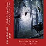3 Folktales from Eastern Europe and Central Asia: Stories from the Ukraine, Latvia, and Turkmen   Gini Graham Scott