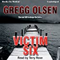 Victim Six (       UNABRIDGED) by Gregg Olsen Narrated by Terry Rose