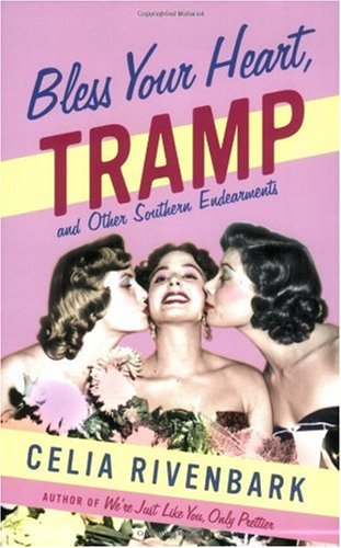 Bless Your Heart, Tramp: And Other Southern Endearments by Celia Rivenbark