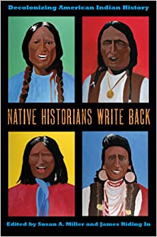 Native historians write back : decolonizing American Indian history