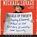 Trickle Up Poverty: Stopping Obama's Attack on Our Borders, Economy, and Security (       UNABRIDGED) by Michael Savage Narrated by Robert Louis