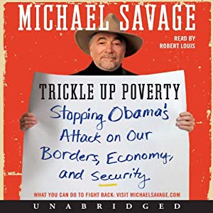 Trickle Up Poverty: Stopping Obama's Attack on Our Borders, Economy, and Security | [Michael Savage]