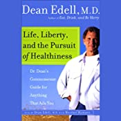 Life, Liberty, and the Pursuit of Healthiness: Dr. Dean's Commonsense Guide for Anything That Ails You | [Dean Edell]