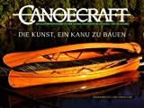 Canoecraft. Die Kunst , ein Kanu zu bauen