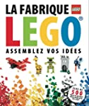 La fabrique LEGO : Assemblez vos ides