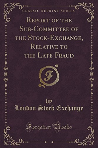 report-of-the-sub-committee-of-the-stock-exchange-relative-to-the-late-fraud-classic-reprint