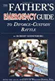 img - for The Father's Emergency Guide to Divorce-Custody Battle: A Tour Through the Predatory World of Judges, Lawyers, Psychologists & Social Workers, in the Subculture of Divorce book / textbook / text book
