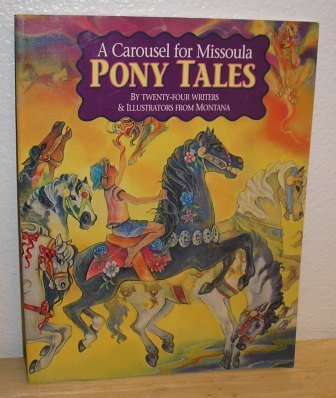 A Carousel for Missoula Pony Tales: By Twenty-four Writers & Illustrators From Montana
