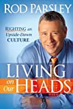 Living on Our Heads: Righting an Upside-Down Culture (1616381884) by Parsley, Rod