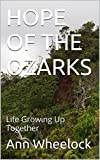 img - for HOPE OF THE OZARKS: Life Growing Up Together book / textbook / text book