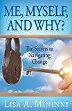 img - for Me, Myself, and Why? The Secrets to Navigating Change by Lisa A. Mininni (November 1, 2007) Paperback book / textbook / text book