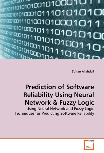 Prediction of Software Reliability Using Neural Network & Fuzzy Logic: Using Neural Network and Fuzzy Logic Techniques for Predicting Software Reliability