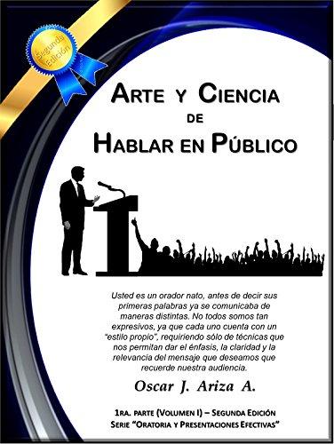 Arte y Ciencia de Hablar en Público: Conociendo la Oratoria (Oratoria y Presentaciones Efectivas nº 1)