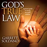 God's True Law: A Parent's Guide to Raising Successful Children | Garrett Soldano