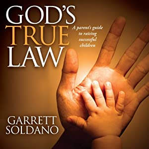God's True Law: A Parent's Guide to Raising Successful Children | [Garrett Soldano]