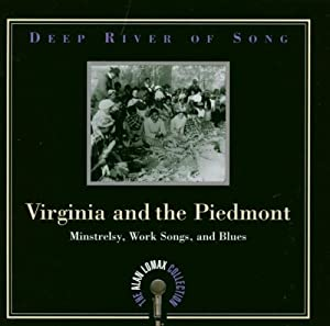 Deep River of Song: Virginia and the Piedmont: Minstrelsy, Work Songs, and Blues