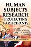 img - for Human Subjects Research: Protecting Participants (Ethical Issues in the 21st Century; Laboratory and Clinical Research) book / textbook / text book