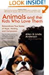 Animals and the Kids Who Love Them: E...