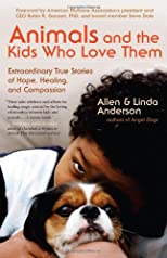 Animals and the kids who love them : extraordinary true stories of hope, healing, and compassion