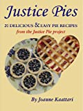 Justice Pies: 20 Delicious and Easy Pie Recipes from the Justice Pie Project